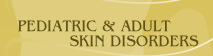 Pediatric & Adult Skin Disorders